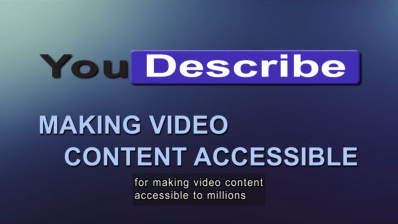 Meet YouDescribe: An Easy Way To Describe YouTube Videos For Blind And Visually-Impaired Viewers