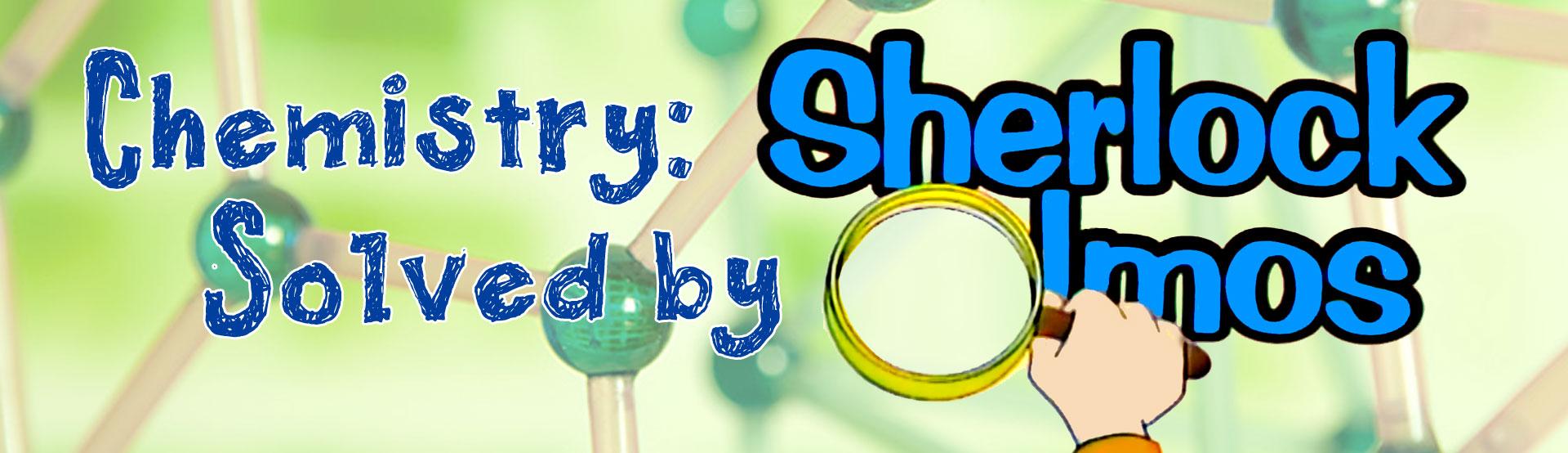 Chemistry: Solved By Sherlock Olmos