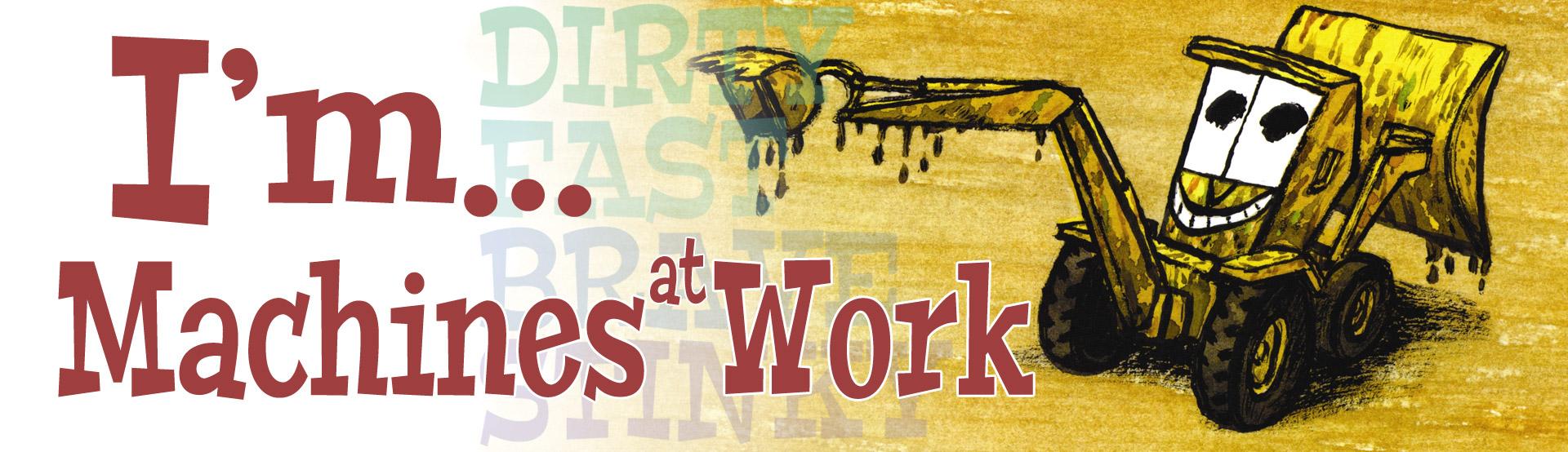 I'm...! -- Machines At Work